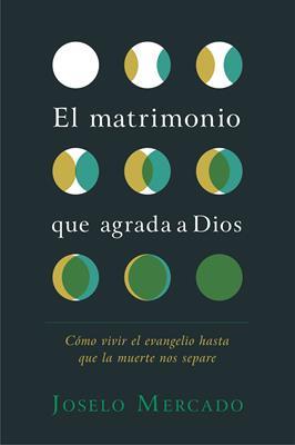 El Matrimonio Que Agrada A Dios (Rústica) [Libro]