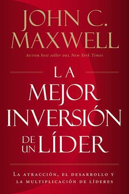 La Mejor Inversión De Un Líder (Rústica) [Libro]