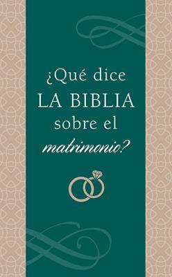 Que Dice La Biblia Sobre El Matrimonio (Flexible Rústica) [Libro]
