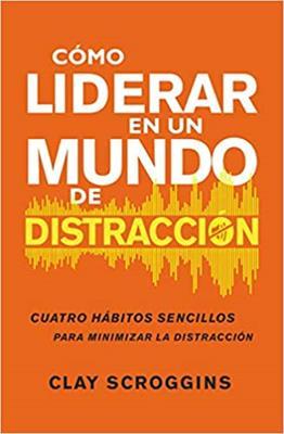 Como Liderar En Un Mundo De Distraccion (rustica) [Libros]