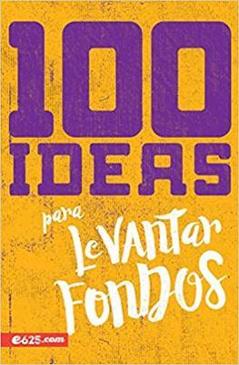 100 Ideas Para Levantar Fondos (rustica) [Libro]