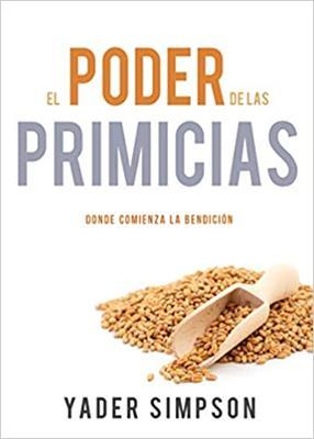Poder De Las Primicias/Donde Comienza La Bendicion (rustica) [Libro]
