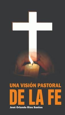 Una VIsion Pastoral De La Fe