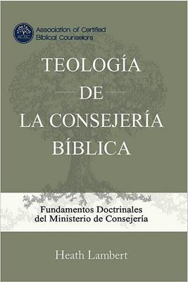 Teologia De La Consejería Bíblica (Tapa dura)