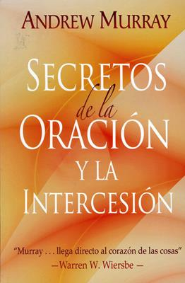 Secretos de la oración y la intercesión (Rústica) [Devocional]