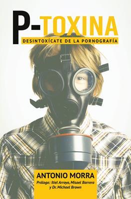 P-Toxina /Desintoxicate De La Pornografia (Tapa blanda)