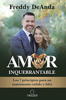 Amor Inquebrantable/Los 7 Principios Para Un Matrimonio Solido Y Feliz (Tapa blanda)