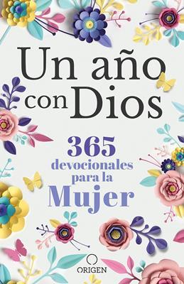 Un Año Con Dios/365 Devocionales Para La Mujer (Tapa Dura) [Devocional]