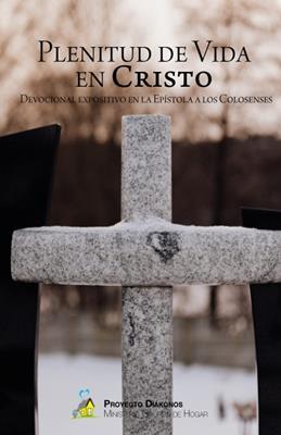 Plenitud De Vida En Cristo /Devocional Expositivo Epistola Colosenses