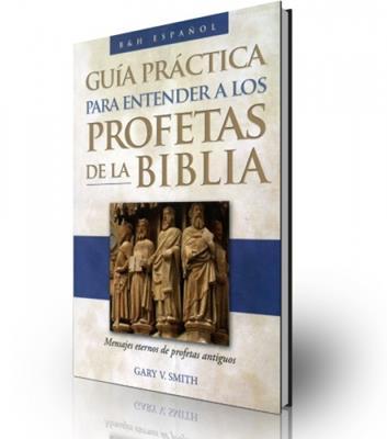 Guía práctica para entender a los profetas de la biblia (Rústica)