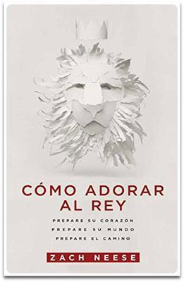 Cómo adorar al rey (Rústica) [Libro]