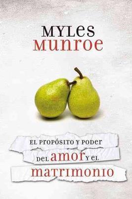 El propósito  y poder del amor  y el matrimonio (Rústica) [Libro]