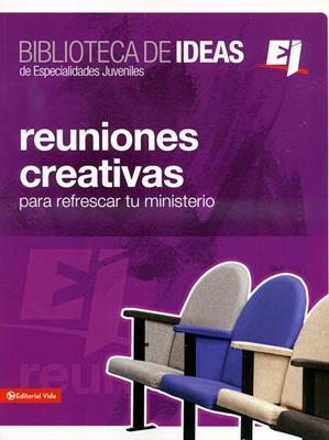 Biblioteca de ideas de especialidades juveniles - Reuniones creativas para refrescar tu ministerio