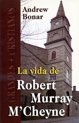 La vida de Robert Murray M'Chyne (Rústica) [Libro]