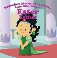 Pequeños héroes de la biblia-Ester (bilingüe)