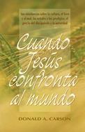 Cuando Jesus Confronta Al Mundo [Libro] - Sus enseñanzas sobre la cultura, el bien y el mal, las señales y los prodigios, el precio del discipulado y la autoridad