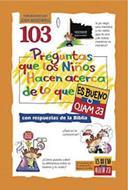 103 preguntas que los niños hacen acerca de lo que  es bueno  o malo