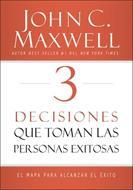 3 Desiciones Que Toman Las Personas Exitosas (Rustica) [Libro]