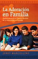 Adoracion En Familia/Redescubriendo El Tesoro Perdido De La Adoracion En Familia
