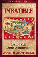 Imbatible/ Louis Zamperini/ Serie Vidas Valientes