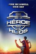 Cómo Ser Un Héroe Para Tus Hijos [Libro]