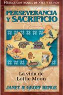 Perseverancia Y Sacrificio/ Lottie Moon/ Serie Heroes Cristianos