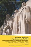 Historia Influencia y Legado de Juan Calvino [Libro] - Una aproximación evangélica en el 500 aniversario de su nacimiento.
