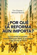 ¿Por Qué la Reforma Aún Importa? [Libro] - Conociendo el pasado, para reflexionar sobre el presente y dar forma al futuro