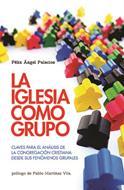 La Iglesia Como Grupo [Libro] - Claves para el análisis de la congregación cristiana desde sus fenómenos grupales