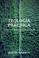 Teología Práctica [Libro] - Cómo la fe cristiana explica el mundo