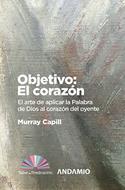 Objetivo: El Corazon [Libro] - El arte de aplicar la Palabra de Dios al corazón del oyente