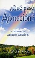 ¿Qué Pasó con la Adoración? - Un llamado a ser verdaderos adoradores