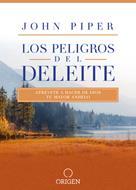 Peligros Del Deleite/Los/Atrevete A Hacer De Dios Tu Mayor Anhelo
