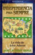 Independencia Para Siempre/Vida John Adams/Serie Vidas Valientes