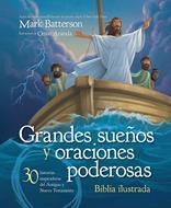 Grandes Sueños Y Oraciones Poderosas/Biblia Ilustrada/30 Inspiradoras Historias