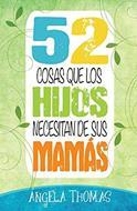 52 cosas que los hijos necesitan de las mamás