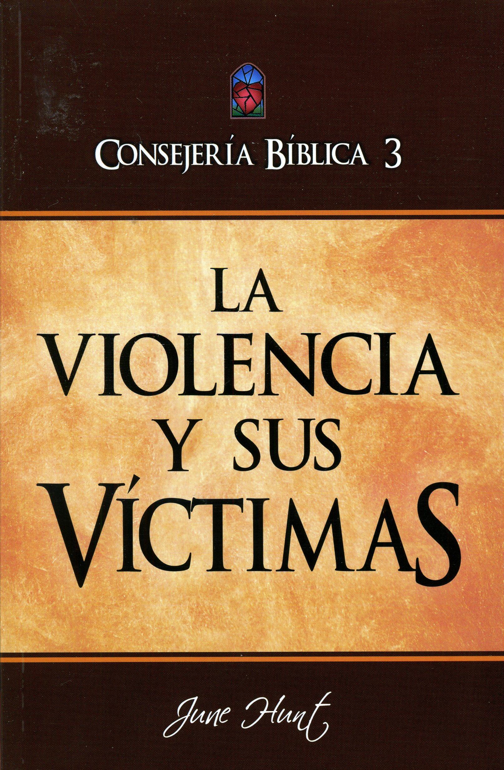 Consejería Bíblica Vol 3 - La Violencia y sus Víctimas